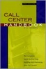 Call center handbook : the complete guide to starting, running and improving your call center