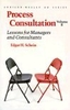Process consultation volume II : Lessons for managers and consultants